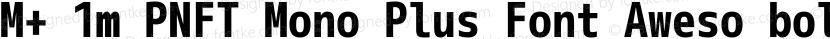 M+ 1m PNFT Mono Plus Font Aweso bold Preview Image