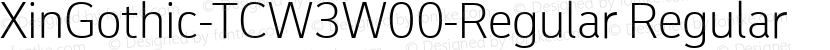 XinGothic-TCW3W00-Regular Regular Preview Image