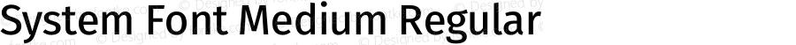 System Font Medium Regular Version 4.106;PS 004.106;hotconv 1.0.70;makeotf.lib2.5.58329