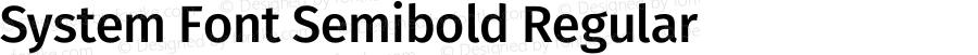 System Font Semibold Regular Version 4.106;PS 004.106;hotconv 1.0.70;makeotf.lib2.5.58329