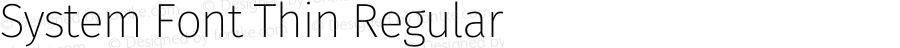 System Font Thin Regular Version 4.106;PS 004.106;hotconv 1.0.70;makeotf.lib2.5.58329