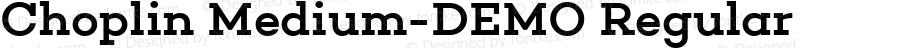 Choplin Medium-DEMO Regular Version 1.000;PS 001.000;hotconv 1.0.70;makeotf.lib2.5.58329; ttfautohint (v1.4.1)