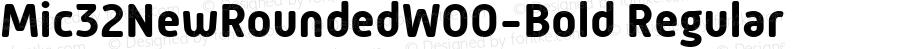 Mic32NewRoundedW00-Bold Regular Version 1.00