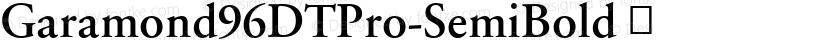 Garamond96DTPro-SemiBold ☞ Preview Image