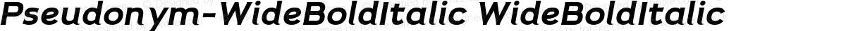 Pseudonym-WideBoldItalic WideBoldItalic