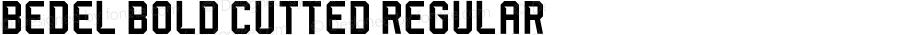 Bedel Bold Cutted Regular Version 1.000;PS 001.000;hotconv 1.0.88;makeotf.lib2.5.64775