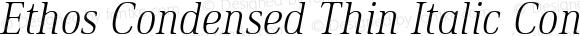 Ethos Condensed Thin Italic Condensed Thin Italic