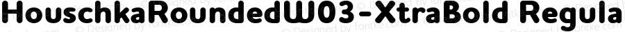 HouschkaRoundedW03-XtraBold Regular Version 1.00