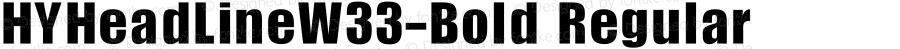 HYHeadLineW33-Bold Regular Version 1.00