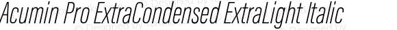 Acumin Pro ExtraCondensed ExtraLight Italic
