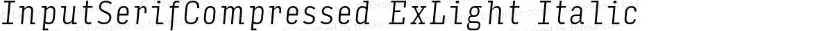 InputSerifCompressed ExLight Italic