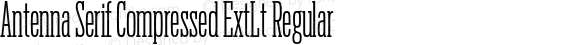 Antenna Serif Compressed ExtLt Regular Version 1.0
