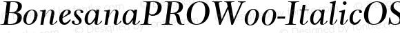 Bonesana PRO W00 Italic OSF