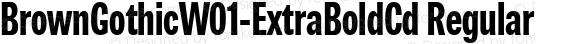 BrownGothicW01-ExtraBoldCd Regular Version 1.00