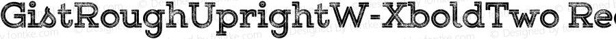 GistRoughUprightW-XboldTwo Regular Version 1.00
