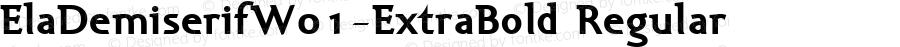 ElaDemiserifW01-ExtraBold Regular Version 1.00
