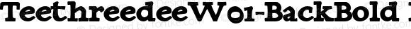 TeethreedeeW01-BackBold Regular Version 1.00