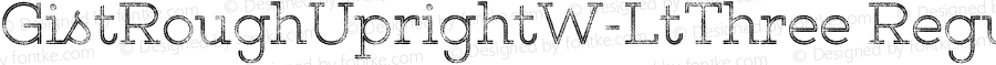GistRoughUprightW-LtThree Regular Version 1.00