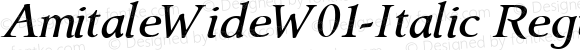 AmitaleWideW01-Italic Regular Version 1.00