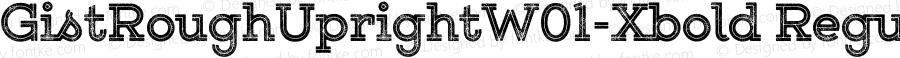 GistRoughUprightW01-Xbold Regular Version 1.00