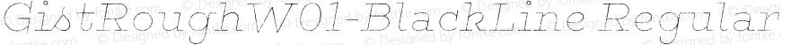 GistRoughW01-BlackLine Regular Version 1.00