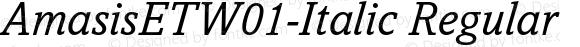 AmasisETW01-Italic Regular Version 1.00