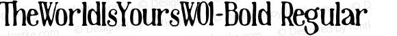 TheWorldIsYoursW01-Bold Regular Version 1.00