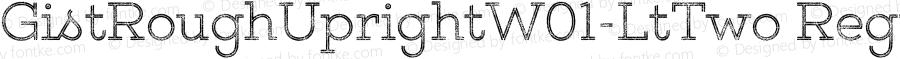 GistRoughUprightW01-LtTwo Regular Version 1.00