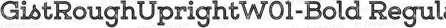 GistRoughUprightW01-Bold Regular Version 1.00