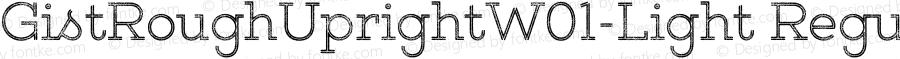 GistRoughUprightW01-Light Regular Version 1.00