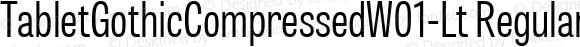 TabletGothicCompressedW01-Lt Regular
