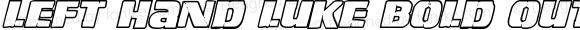 Left Hand Luke Bold Outline Italic Bold Outline Italic