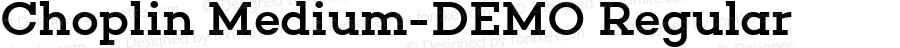Choplin Medium-DEMO Regular Version 1.000;PS 001.000;hotconv 1.0.70;makeotf.lib2.5.58329