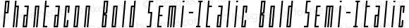 Phantacon Bold Semi-Italic Bold Semi-Italic