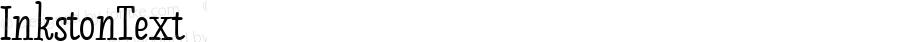 InkstonText ☞ Version 1.000;PS 001.000;hotconv 1.0.88;makeotf.lib2.5.64775;com.myfonts.easy.fenotype.inkston.text.wfkit2.version.4BNA