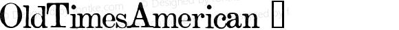 OldTimesAmerican ☞ Version 1.00 ;com.myfonts.easy.baselinefonts.old-times-american.old-times-american.wfkit2.version.2hib