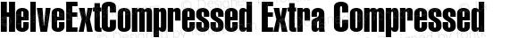 HelveExtCompressed Extra Compressed