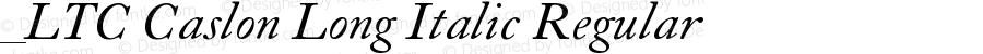 _LTC Caslon Long Italic Regular Version 1.0 Extracted by ASV http://www.buraks.com/asv