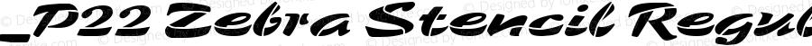 _P22 Zebra Stencil Regular Version 1.0 Extracted by ASV http://www.buraks.com/asv