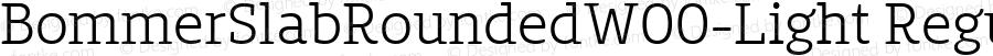 BommerSlabRoundedW00-Light Regular Version 1.20