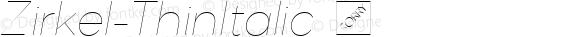 Zirkel-ThinItalic ☞ Version 1.000;PS 001.000;hotconv 1.0.70;makeotf.lib2.5.58329 DEVELOPMENT;com.myfonts.ondrej-kahanek.zirkel.thin-italic.wfkit2.4cuK
