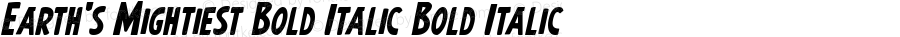 Earth's Mightiest Bold Italic Bold Italic Version 2.0; 2016