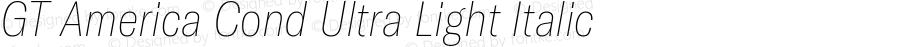 GT America Cond Ultra Light Italic Version 4.001;PS 004.001;hotconv 1.0.88;makeotf.lib2.5.64775
