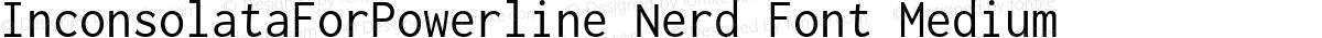 InconsolataForPowerline Nerd Font Medium