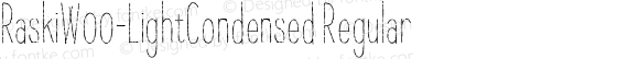 RaskiW00-LightCondensed Regular Version 1.00