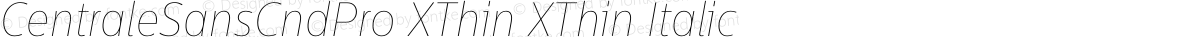 CentraleSansCndPro XThin XThin Italic