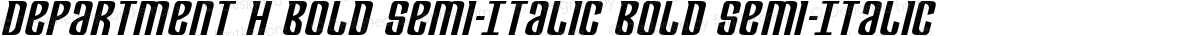 Department H Bold Semi-Italic Bold Semi-Italic