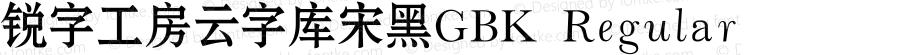锐字工房云字库宋黑GBK Regular GBK Version1.0 www.reeji.com Tel: 02161995388 QQ:2770851733 Wechat:Reejifont Mail&Skpe:Reejifont@outlook.com
