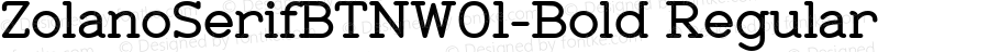 ZolanoSerifBTNW01-Bold Regular Version 1.00