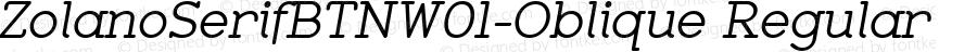 ZolanoSerifBTNW01-Oblique Regular Version 1.00